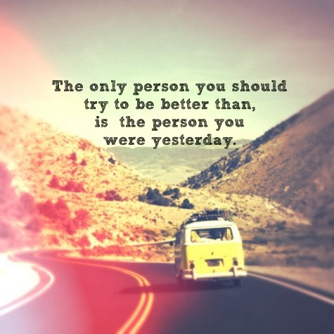 quotes-about-life-the-only-person-you-should-try-to-be-better-than-is-the-person-you-were-yesterday